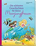 Die schönsten Geschichten für kleine Meerjungfrauen